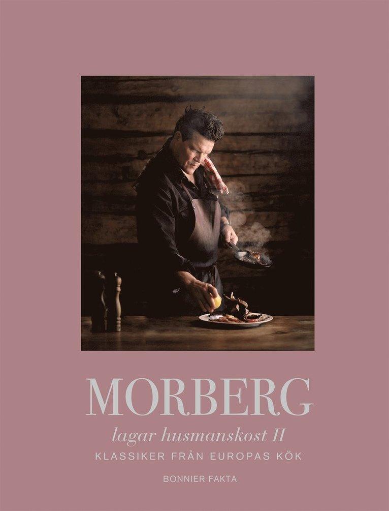 Morberg lagar husmanskost II : Klassiker från Europas kök 1