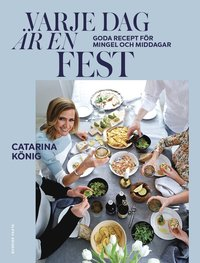 bokomslag Varje dag är en fest : goda recept för mingel och middagar