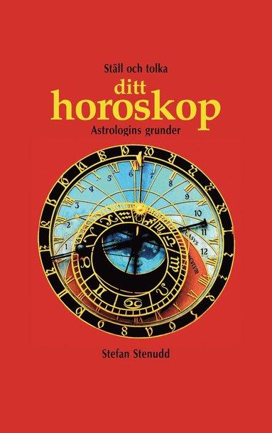 bokomslag Ställ och tolka ditt horoskop : astrologins grunder