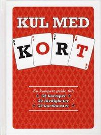 bokomslag Kul med kort : en komplett guide till 52 kortspel, 52 färdigheter, 52 kortkonster