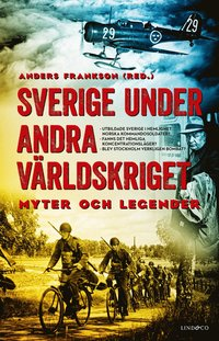 bokomslag Sverige under andra världskriget : myter och legender