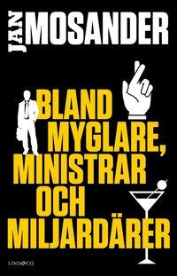 bokomslag Bland myglare, ministrar och miljardärer