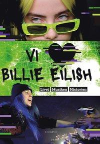 bokomslag Vi älskar Billie Eilish : livet, musiken, historien