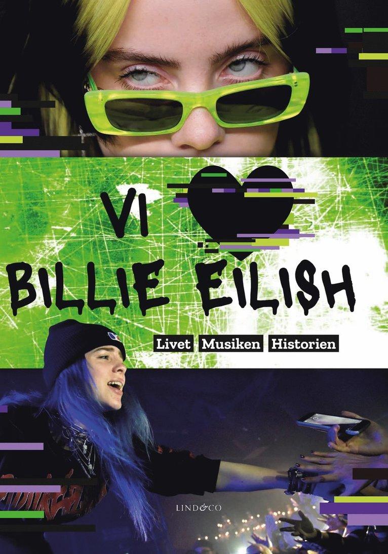 Vi älskar Billie Eilish : livet, musiken, historien 1
