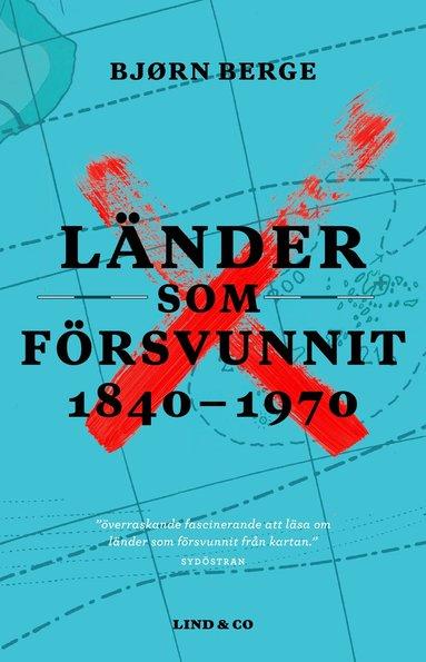 bokomslag Länder som försvunnit 1840-1970