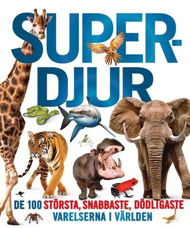 bokomslag Superdjur : de 100 största, snabbaste, dödligaste varelserna i världen