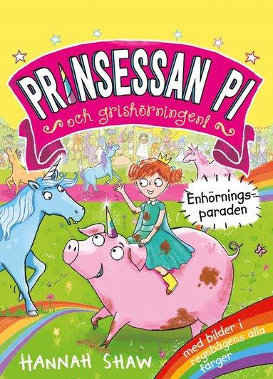 bokomslag Prinsessan Pi och grishörningen! : Enhörningsparaden
