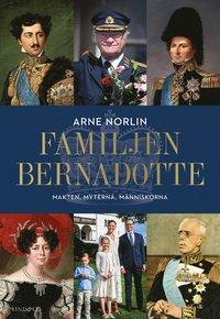bokomslag Familjen Bernadotte - Makten, myterna, människorna
