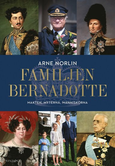 bokomslag Familjen Bernadotte : makten, myterna, människorna