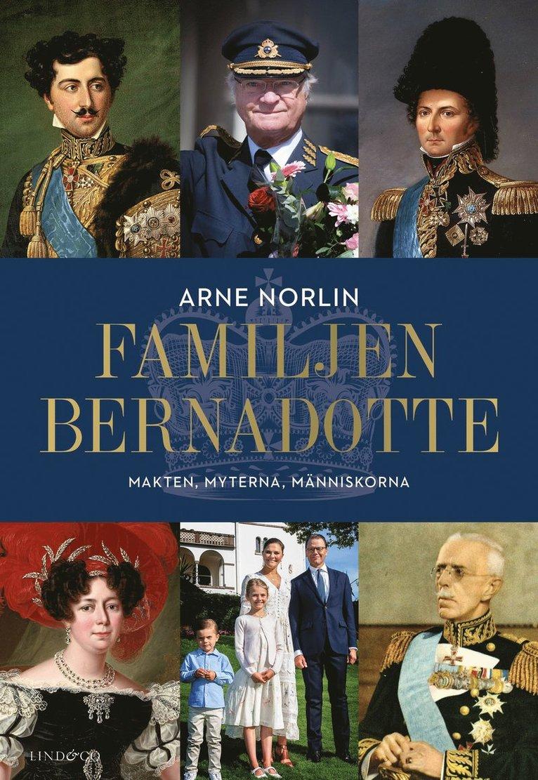 Familjen Bernadotte : makten, myterna, människorna 1