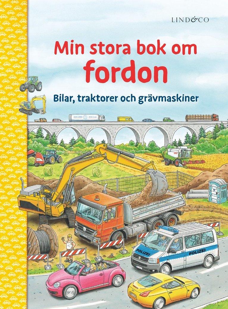 Min stora bok om fordon : bilar, traktorer och grävmaskiner 1
