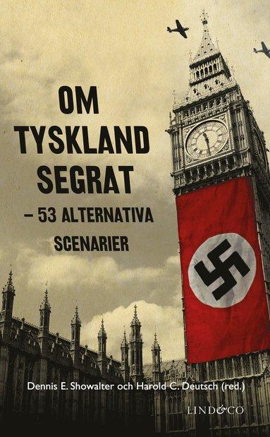 bokomslag Om Tyskland segrat : 53 alternativa scenarier