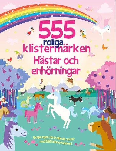 bokomslag 555 roliga klistermärken : Hästar och enhörningar [nyutgåva]