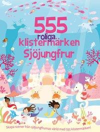 bokomslag 555 roliga klistermärken : Sjöjungfrur - nyutgåva