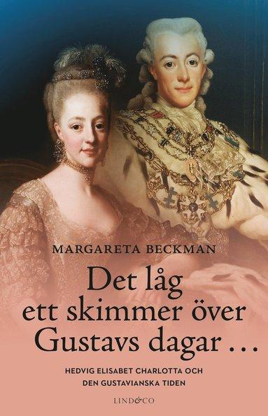 bokomslag Det låg ett skimmer över Gustavs dagar... : Hedvig Elisabet Charlotta och den gustavianska tiden