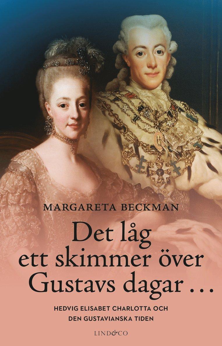 Det låg ett skimmer över Gustavs dagar... : Hedvig Elisabet Charlotta och den gustavianska tiden 1