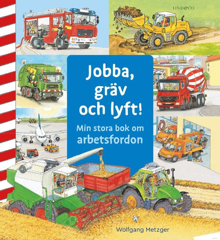 Jobba, gräv och lyft! : min stora bok om arbetsfordon 1