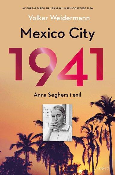 bokomslag Mexico City 1941 - Anna Seghers i exil