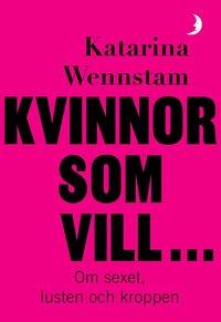 bokomslag Kvinnor som vill ... : Om sexet, lusten och kroppen