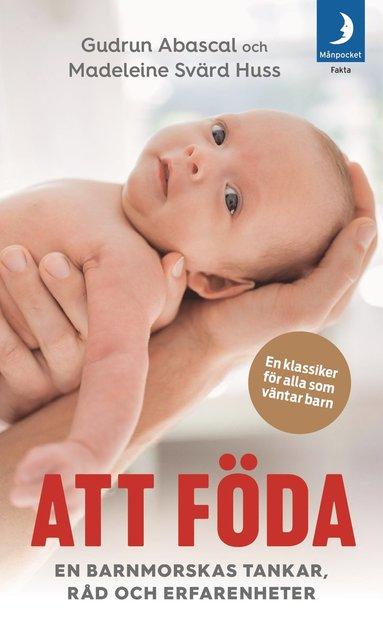 bokomslag Att föda : en barnmorskas tankar, råd och erfarenheter