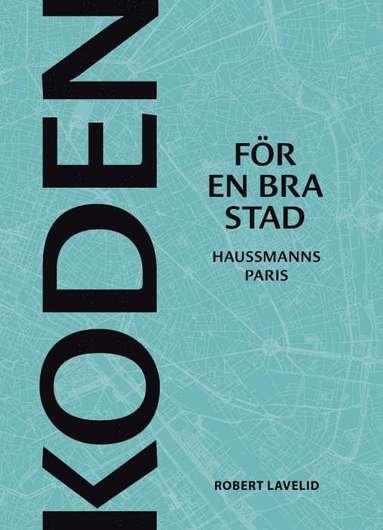 bokomslag Koden för en bra stad : Haussmanns Paris