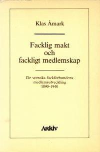 bokomslag Facklig makt och fackligt medlemskap : de svenska fackförbundens medlemsutv
