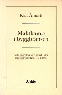 bokomslag Maktkamp i byggbransch : avtalsrörelser och konflikter i byggbranschen 1914