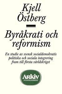 bokomslag Byråkrati och reformism : en studie av svensk socialdemokratis politiska oc