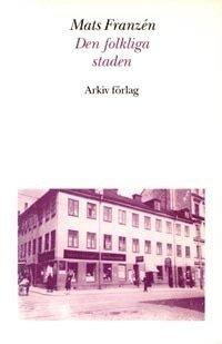 bokomslag Den folkliga staden : Söderkvarter i Stockholm mellan krigen