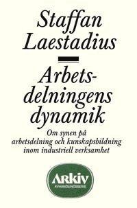 bokomslag Arbetsdelningens dynamik : om synen på arbetsdelning och kunskapsbildning