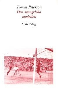 bokomslag Den svengelska modellen : svensk fotboll i omvandling under efterkrigstiden