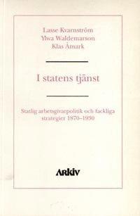 bokomslag I statens tjänst : statlig arbetsgivarpolitik och fackliga strategier 1870-