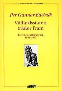 bokomslag Välfärdsstaten träder fram : svensk socialförsäkring 1884-1955