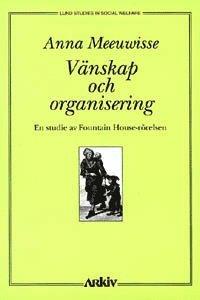 bokomslag Vänskap och organisering : en studie av Fountain House-rörelsen