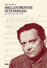 bokomslag Mellan provins och parnass : John Fernström i svenskt musikliv