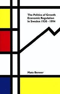 bokomslag Politics Of Growth : Economic Regulation In Sweden 1930-1994