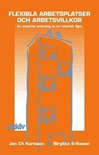 bokomslag Flexibla arbetsplatser och arbetsvillkor : en empirisk prövning av en retor
