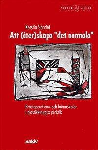 """bokomslag Att (åter)skapa """"det normala"""" : bröstoperationer och brännskador i plastikk"""