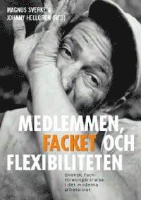 bokomslag Medlemmen, facket och flexibiliteten : svensk fackföreningsrörelse i det mo