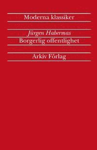 """bokomslag Borgerlig offentlighet : kategorierna """"privat"""" och """"offentligt"""" i det moder"""