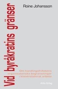 bokomslag Vid byråkratins gränser : om handlingsfrihetens organisatoriska begränsninga