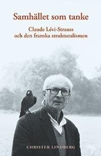 bokomslag Samhället som tanke : Claude Levi-Strauss och den franska strukturalismen