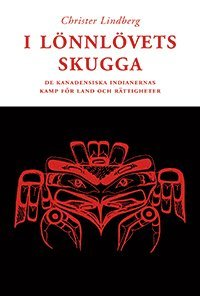 bokomslag I lönnlövets skugga : de kanadensiska indianernas kamp för land och rättigh
