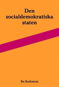bokomslag Den socialdemokratiska staten : reformer och förvaltning inom svensk arbetsmarknads- och skolpolitik