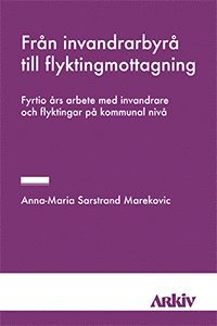 bokomslag Från invandrarbyrå till flyktingmottagning : fyrtio års arbete med invandrar