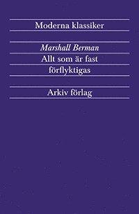 bokomslag Allt som är fast förflyktigas : modernism och modernitet