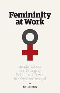 bokomslag Femininity at work : gender, labour, and changing relations of power in a Swedish hospital