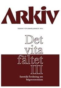 bokomslag Arkiv. Tidskrift för samhällsanalys nr 5. Det vita fältet : samtida forskning om högerextremism III, Specialnummer