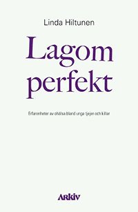 bokomslag Lagom perfekt : erfarenheter av ohälsa bland unga tjejer och killar
