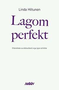 Lagom perfekt : erfarenheter av ohälsa bland unga tjejer och killar 1